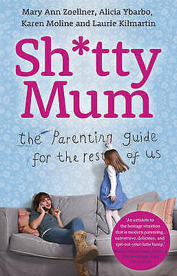 Sh*tty Mum: The Parenting Guide for the Rest of Us (Paperback) New Book