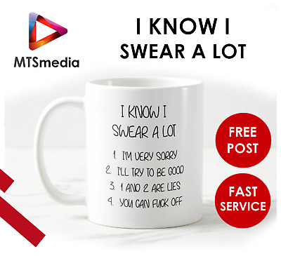 I KNOW I SWEAR A LOT - Funny Novelty Mug Coffee Tea Gift