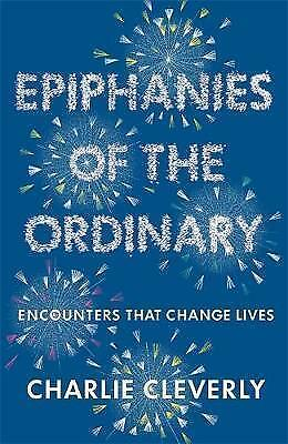 Epiphanies of the Ordinary: Encounters that change lives by Charlie Cleverly