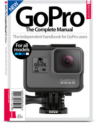 Gopro - The Complete Manual - Independent Handbook For Go-Pro Users - Bookazine