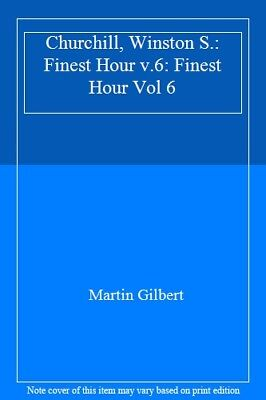 Churchill, Winston S.: Finest Hour v.6: Finest Hour Vol 6 By Martin Gilbert