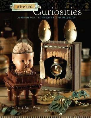 ALTERED CURIOSITIES: ASSEMBLAGE TECHNIQUES AND PROJECTS By Jane Ann Wynn