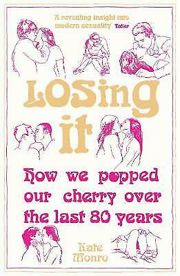 Losing It How We Popped Our Cherry Over the Last 80 Years by Kate Monro New Book