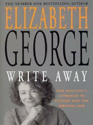 Write away: one novelist's approach to fiction and the writing life by