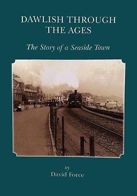 Dawlish Through the Ages - The Story of a Seaside Town. An illustrated history.
