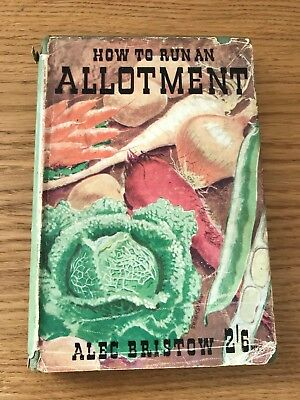 How To Run An Allotment By Alec Bristow - Rare Dust Jaclet. W Giles M.B.E.