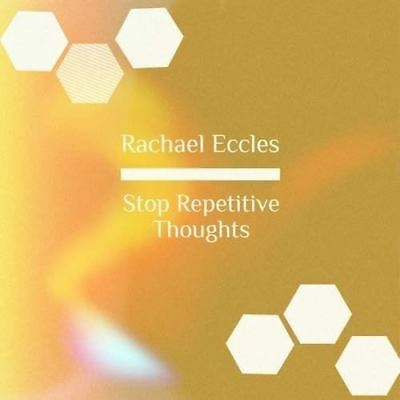 Stop Repetitive Thoughts, Self Hypnosis Hypnotherapy CD Rachael Eccles