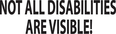 NOT ALL DISABILITIES ARE VISIBLE VINYL STICKER decals custom graphic