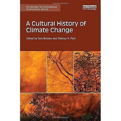 A Cultural History of Climate Change (Routledge Environmental Humanities) by