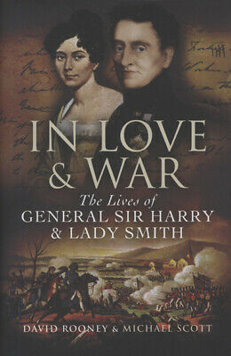 In love & war: the lives of General Sir Harry & Lady Smith by David Rooney and