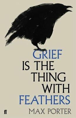 Max (Author) Porter - Grief is the Thing with Feathers