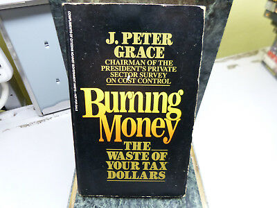 BURNING MONEY: THE WASTE OF YOUR TAX DOLLARS bY J. PETER GRACE (c3)