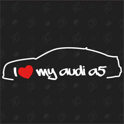 I love my audi A5 - Sticker ab Bj.07, Auto Tuning Aufkleber, 8T Coupe