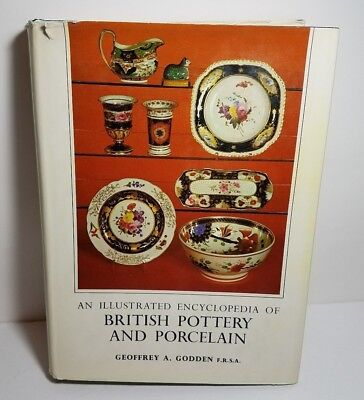 An Illustrated Encyclopedia of British Pottery & Porcelain by Geoffrey A. Godden