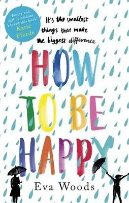 How to be Happy: The unmissable bestseller by Eva Woods (2018) 9780751568530