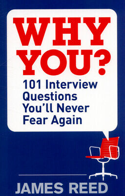 Why you?: 101 interview questions you'll never fear again by James Reed