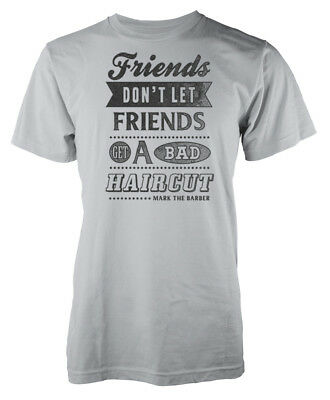 Friends Don't Let Friends Get A Bad Haircut Mark The Barber Adult T Shirt