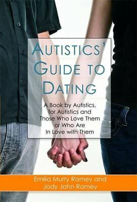 Autistics' Guide to Dating: A Book by Autistics, for Autistics and Those Who Lo