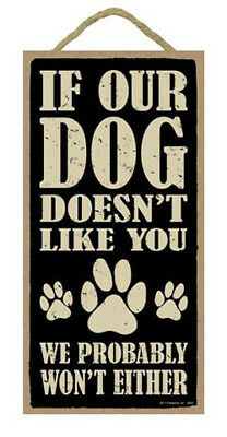 "If Our Dog Doesn't Like You, We Probably Won't Either Sign Plaque Dog 5"" x 10"""