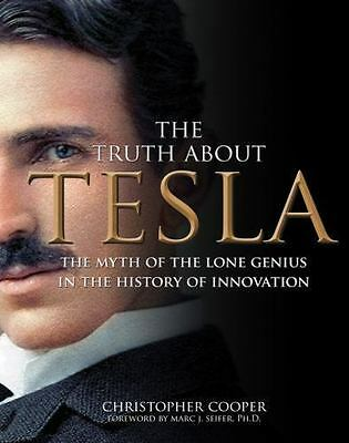 The Truth About Tesla: The Myth of the Lone Genius in the History of Innovation,