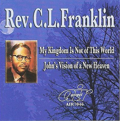 Rev. C.L. Franklin  - My Kingdom Is Not Of This World/john's Vision Of A -New CD