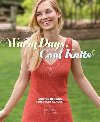 Warm Days, Cool Knits: Lighter Designs for Every Season by Corrina Ferguson (Pap