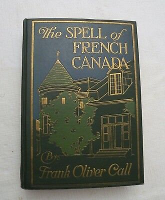 1926, The Spell of French Canada by Frank Oliver Call, LC Page HB 1st VG+, MAP!