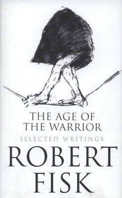 The age of the warrior: selected writings by Robert Fisk (Paperback)