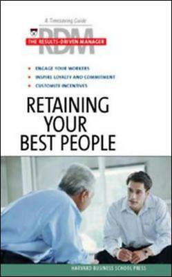 The results-driven manager series: Retaining your best people by Harvard