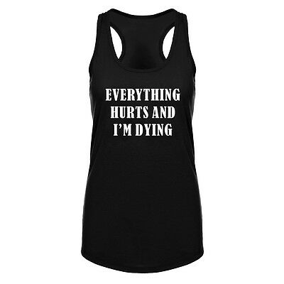 Womens Everything Hurts And I'm Dying Fitness Workout Racerback Tank Tops