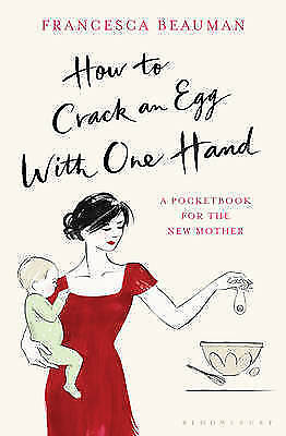 How to Crack an Egg with One Hand: A Pocketbook for the New Mother HB New Book