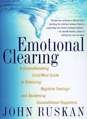 Emotional Clearing: A Groundbreaking East/West Guide to Releasing Negative Feel