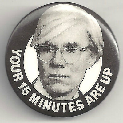 Andy Warhol Pin ~ Your 15 Minutes Are Up! pinback button