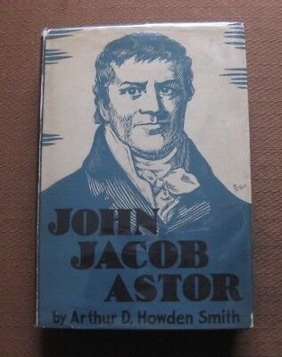 JOHN JACOB ASTOR biography - Arthur Howden Smith - 1st HCDJ 1929 $3.50 - Titanic