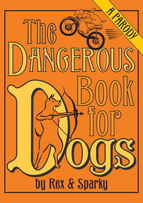 The dangerous book for dogs: a parody by Joe Garden (Hardback)