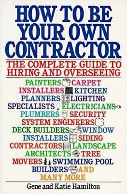 NEW - How to be Your Own Contractor: The Complete Guide to Hiring and Overseeing