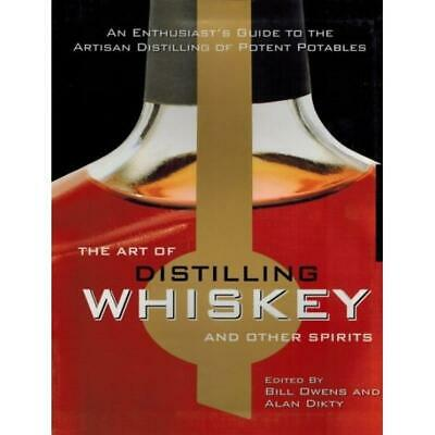 The Art of Distilling Whiskey and Other Spirits by Bill Owens and Alan Dikty
