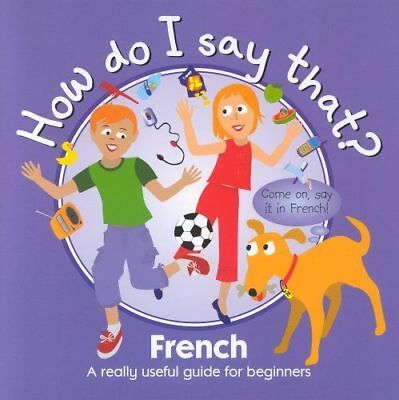 HOW DO I SAY THAT? French A Really Useful Guide For Beginners Language Book