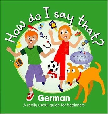 HOW DO I SAY THAT? GERMAN. A Really Useful Guide For Beginners Language Book