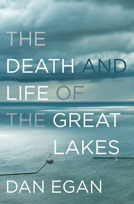 The Death and Life of the Great Lakes by Dan Egan (2018, eBooks)