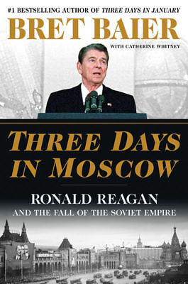 Three Days in Moscow : Ronald Reagan and the Fall of the Soviet Empire (eBooks)