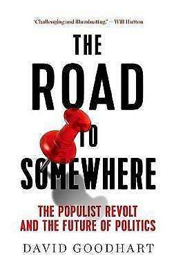 The Road to Somewhere: The Populist Revolt and the Future of Politics, Goodhart,