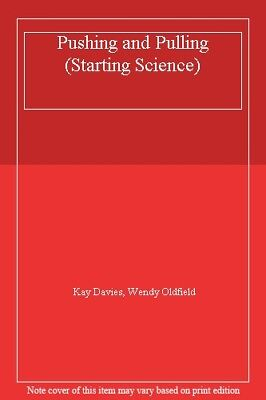 Pushing and Pulling (Starting Science) By Kay Davies, Wendy Oldfield