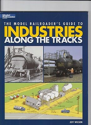 The Modell Railroader's Guide to INDUSTRIES ALONG THE TRACKS,Jeff Wilson
