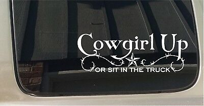 Cowgirl UP or Sit in the truck Barrel Racer window truck Trailer Decal Sticker