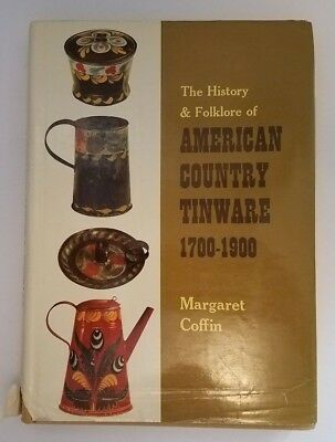 The History & Folklore of American Country Tinware 1700-1900 by Margaret Coffin