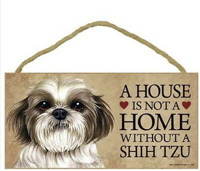 """House is Not a Home without a Shih Tzu puppy cut Sign Plaque Dog 10"""" x 5"""""""
