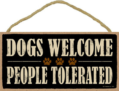 "Dogs Welcome People Tolerated Dog Sign Plaque Dog 10"" x 5"""