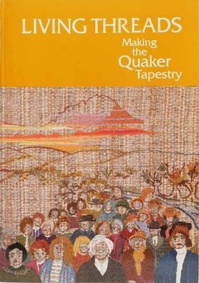 Living Threads: Making the Quaker Tapestry By Jennie Levin