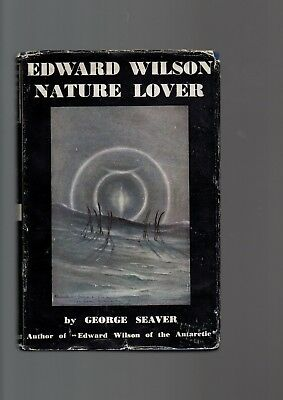 Edward Wilson. Nature Lover by George Seaver